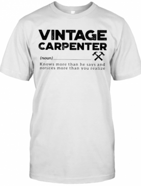 Vintage Carpenter Noun Knows More Than She Says And Notices More Than You Realize T-Shirt