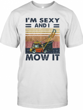 Vintage I'm Sexy And I Mow It T-Shirt