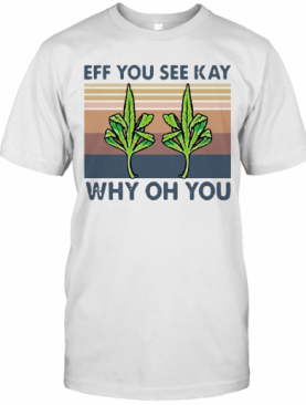Vintage Weed Fuck Eff You See Kay Why Oh You T-Shirt