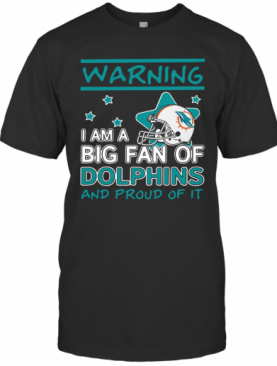 Warning I Am A Big Fan Of Dolphins And Proud Of It T-Shirt