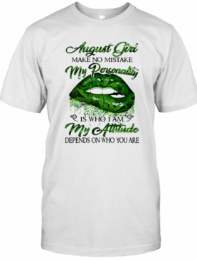 Weed Lip August Girl Make No Mistake My Personality Is Who I Am My Attitude Depends On Who You Are T-Shirt