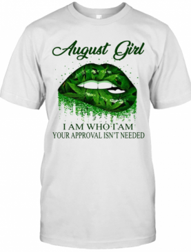 Weed Lips August Girl I Am Who I Am Your Approval Isn'T Needed T-Shirt