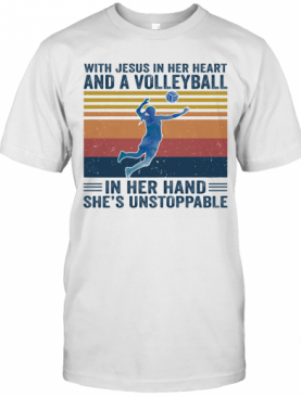 With Jesus In Her Heart And A Volleyball In Her Hand She'S Unstoppable Vintage Retro T-Shirt