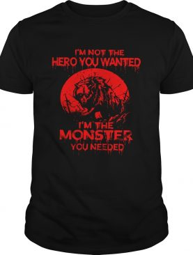 Wolf Im Not The Hero You Wanted Im The Monster You Needed shirt