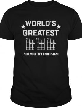 Worlds Greatest You Wouldnt Understand shirt