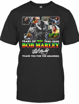 75 Years Of 1945 2020 Bob Marley Thank You For The Memories Signature T-Shirt