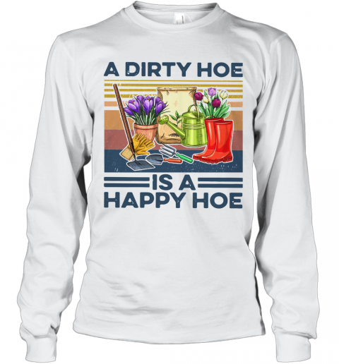 A Dirty Hoe Is A Happy Hoe Garden Vintage T-Shirt Long Sleeved T-shirt