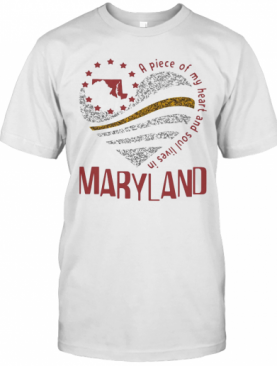 A Piece Of My Heart And Soul Lives In Maryland T-Shirt