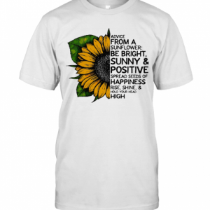 Advice From A Sunflower Be Bright Sunny And Positive Spread Seeds Of Happiness Rise Shine Hold Your Head High T-Shirt Classic Men's T-shirt