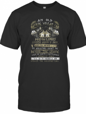 An Old Viking Wolf Am I Howling Under Odin'S Sky Always Free And Never A Slave My Ancestors Await Me Beyond The Grade T-Shirt