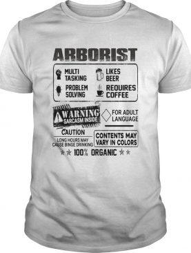 Arborist warning sarcasm inside caution contents may vary in color 100 percent organic shirt