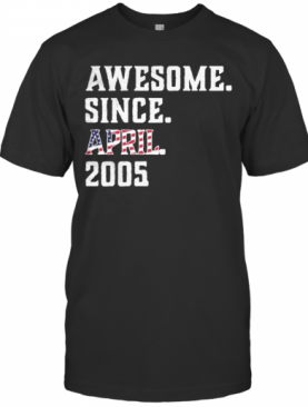 Awesome Since Aprial 2005 Birthday For 15 Years Old Independence Day T-Shirt