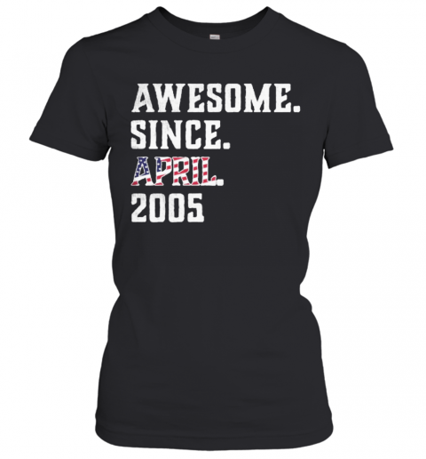 Awesome Since Aprial 2005 Birthday For 15 Years Old Independence Day T-Shirt Classic Women's T-shirt
