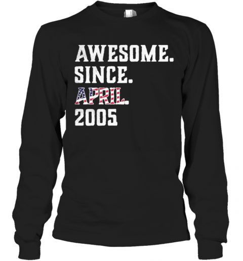 Awesome Since Aprial 2005 Birthday For 15 Years Old Independence Day T-Shirt Long Sleeved T-shirt