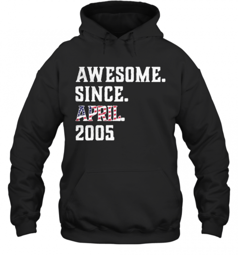 Awesome Since Aprial 2005 Birthday For 15 Years Old Independence Day T-Shirt Unisex Hoodie