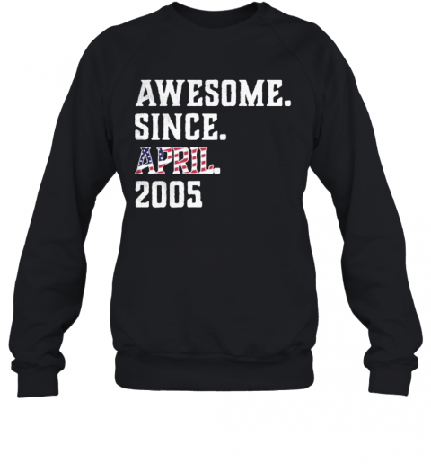 Awesome Since Aprial 2005 Birthday For 15 Years Old Independence Day T-Shirt Unisex Sweatshirt