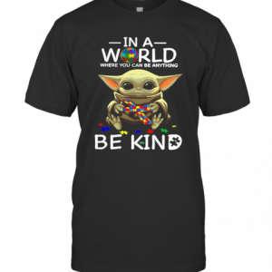Baby Yoda In A World Where You Can Be Anything Be Kind T-Shirt Classic Men's T-shirt