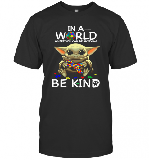 Baby Yoda In A World Where You Can Be Anything Be Kind T Shirt Classic Mens T shirt