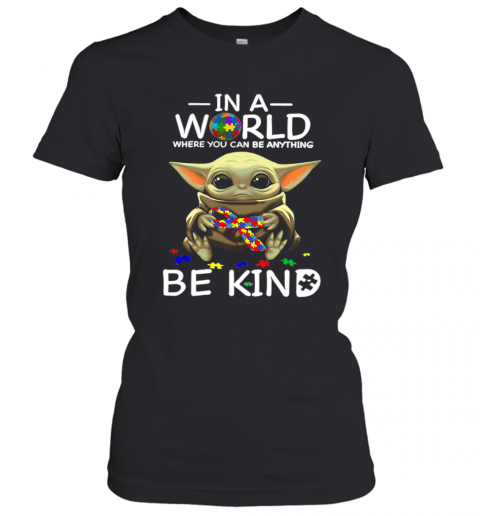 Baby Yoda In A World Where You Can Be Anything Be Kind T-Shirt Classic Women's T-shirt