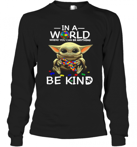 Baby Yoda In A World Where You Can Be Anything Be Kind T-Shirt Long Sleeved T-shirt