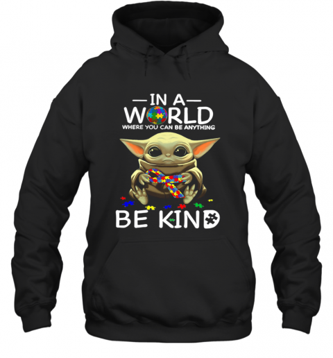 Baby Yoda In A World Where You Can Be Anything Be Kind T-Shirt Unisex Hoodie