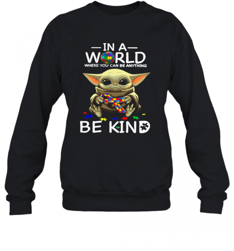 Baby Yoda In A World Where You Can Be Anything Be Kind T-Shirt Unisex Sweatshirt