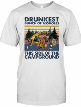 Bear Drunkest Bunch Of Assholes This Side Of The Campground Vintage T-Shirt