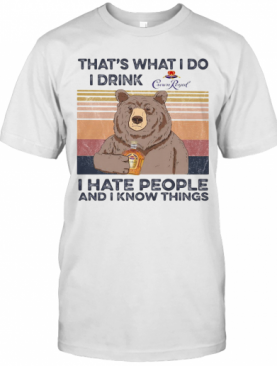 Bear That'S What I Do I Drink Crown Royal I Hate People And I Know Things Vintage Retro T-Shirt