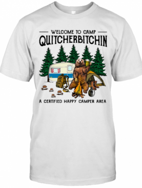 Bear Welcome To Camp Quitcherbitchin A Certified Happy Camper Area T-Shirt