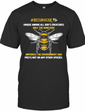 Beeunique Unique Among All God'S Creatures Only The Honeybee T-Shirt
