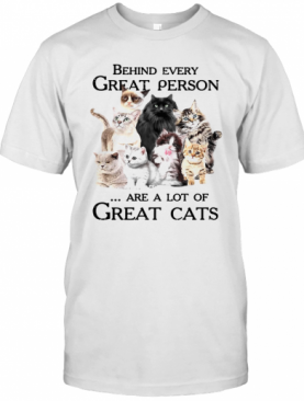Behind Every Great Person Are A Lot Of Great Cats T-Shirt
