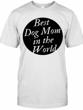 Best Dog Mom In The World T-Shirt