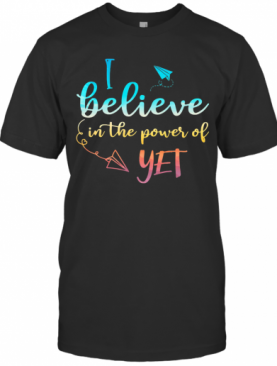 Black I Believe In The Power Of Yet T-Shirt