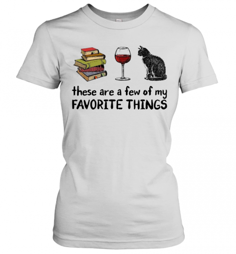 Book Wine And Cat These Are A Few Of My Favorite Things T-Shirt Classic Women's T-shirt