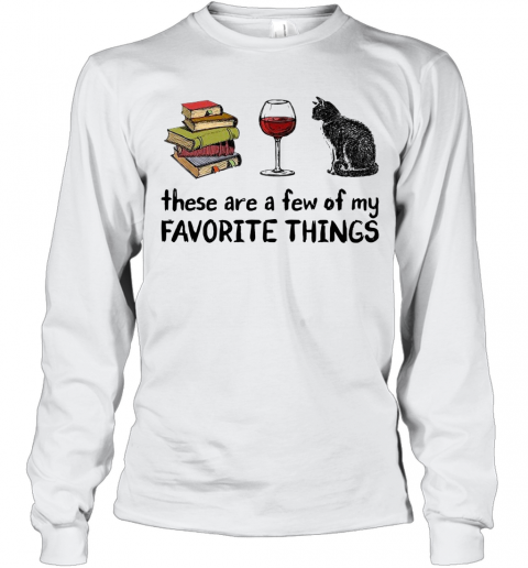 Book Wine And Cat These Are A Few Of My Favorite Things T-Shirt Long Sleeved T-shirt