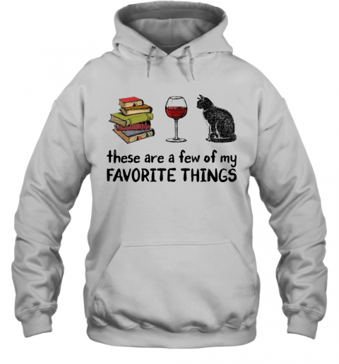 Book Wine And Cat These Are A Few Of My Favorite Things T-Shirt Unisex Hoodie