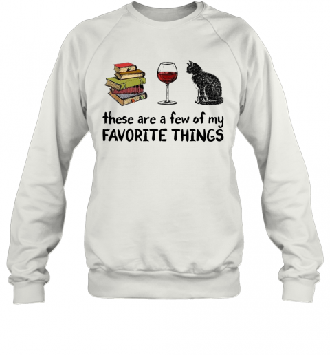 Book Wine And Cat These Are A Few Of My Favorite Things T-Shirt Unisex Sweatshirt