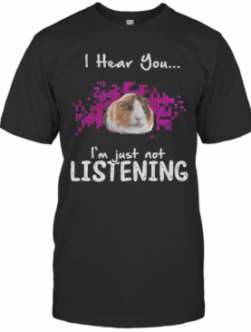 Bunny I Hear You I'M Just Not Listening T-Shirt