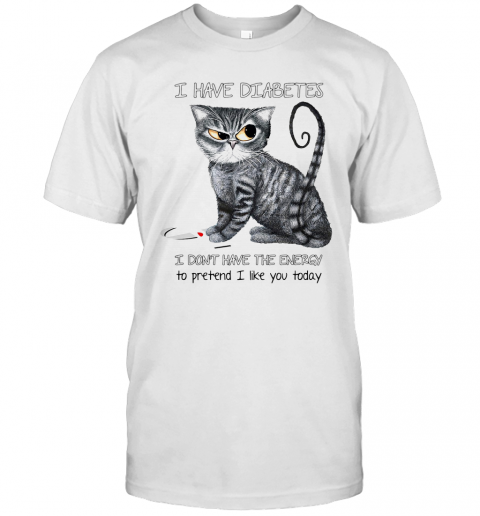 Cat I Have Diabetes Awareness I Don'T Have The Energy To Pretend I Like You Today T-Shirt Classic Men's T-shirt