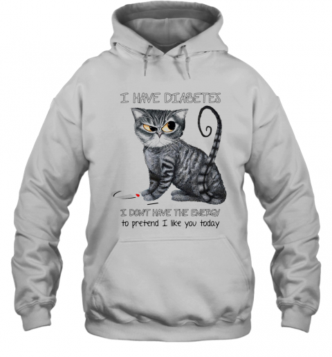 Cat I Have Diabetes Awareness I Don'T Have The Energy To Pretend I Like You Today T-Shirt Unisex Hoodie