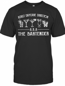 Cocktail Adult Daycare Director Aka The Bartender T-Shirt
