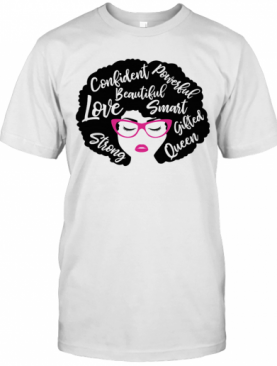 Confident Powerful Beautiful Love Smart Strong Gifted Queen T-Shirt