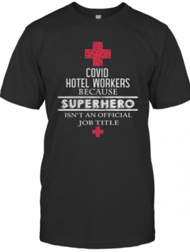 Covid Hotel Workers Because Superhero Isn'T An Official Job Title T-Shirt