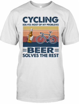 Cycling Solves Most Of My Problems Beer Solves The Rest Vintage Retro T-Shirt