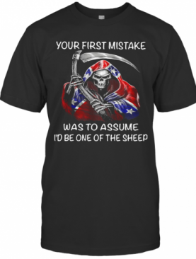 Death Dixieland Your First Mistake Was To Assume I'D Be One Of The Sheep T-Shirt