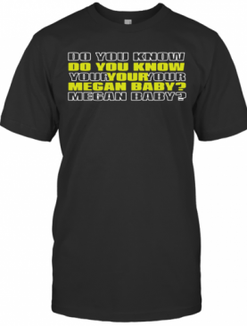 Do You Know Your Megan Baby 2020 T-Shirt