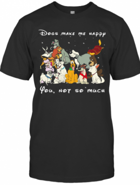 Dogs Make Me Happy You Not So Much Black T-Shirt
