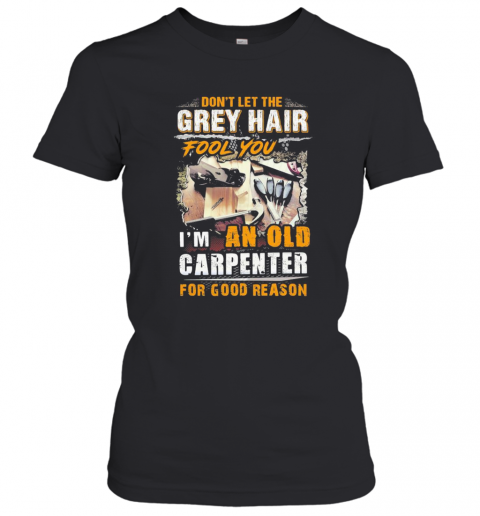 Don'T Let The Grey Hair Fool You I Am An Old Carpenter For Good Reason T-Shirt Classic Women's T-shirt