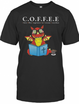 Dragon Coffee Christ Offers Forgiveness For Everyone Everywhere T-Shirt