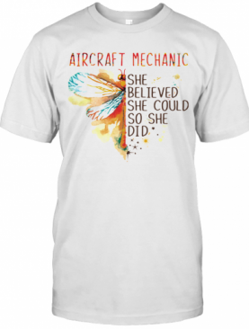 Dragonfly Aircraft Mechanic She Believed She Could So She Did T-Shirt